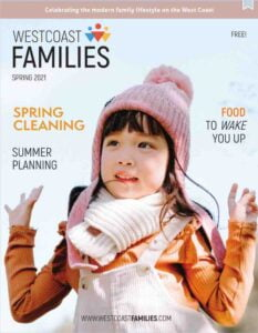 WestCoast Families Spring issue family travel snack recipes spring cleaning summer planning